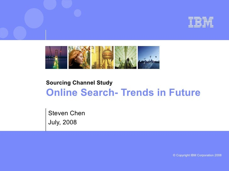 Sourcing Channel Study Online Search- Trends in Future Steven Chen July, 2008