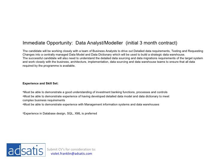 Immediate Opportunity:  Data Analyst/Modeller  (initial 3 month contract) The candidate will be working closely with a tea...