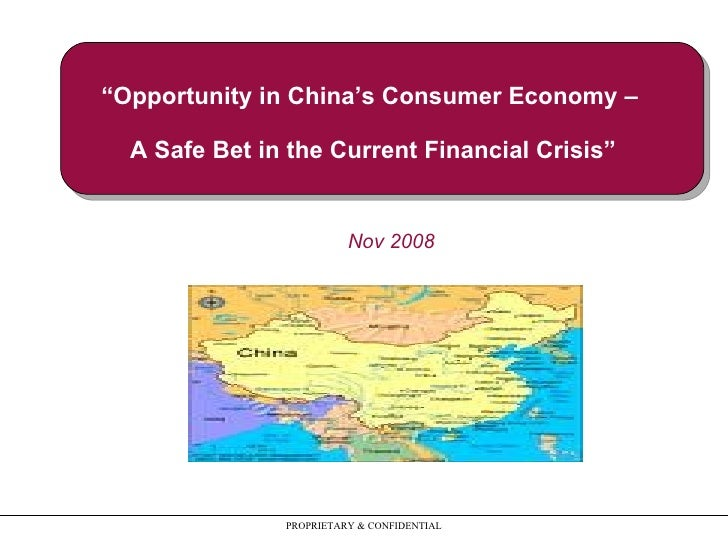 """ Opportunity in China's Consumer Economy –  A Safe Bet in the Current Financial Crisis"" PROPRIETARY & CONFIDENTIAL Nov 2008"