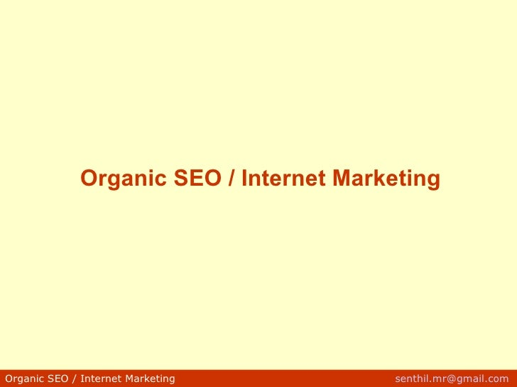 Organic SEO / Internet Marketing Organic SEO / Internet Marketing    senthil [email_address]