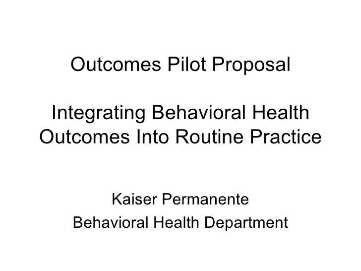 Outcomes Pilot Proposal Integrating Behavioral Health Outcomes Into Routine Practice Kaiser Permanente Behavioral Health D...