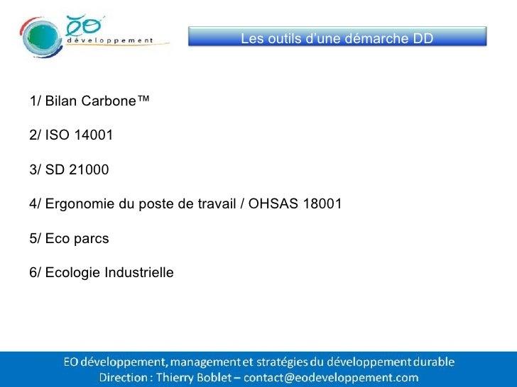 1/ Bilan Carbone™ 2/ ISO 14001 3/ SD 21000 4/ Ergonomie du poste de travail / OHSAS 18001 5/ Eco parcs 6/ Ecologie Industr...