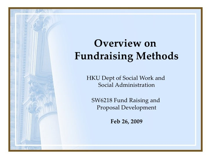 Overview on  Fundraising Methods HKU Dept of Social Work and  Social Administration  SW6218 Fund Raising and  Proposal De...
