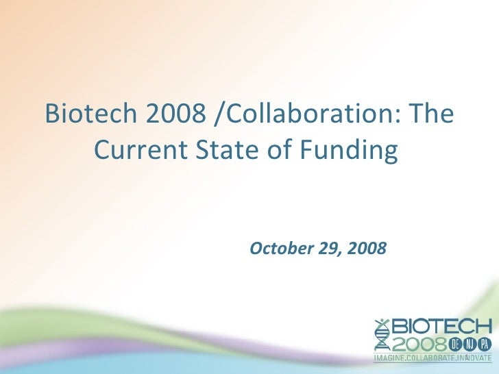 Biotech 2008 /Collaboration: The Current State of Funding  October 29, 2008
