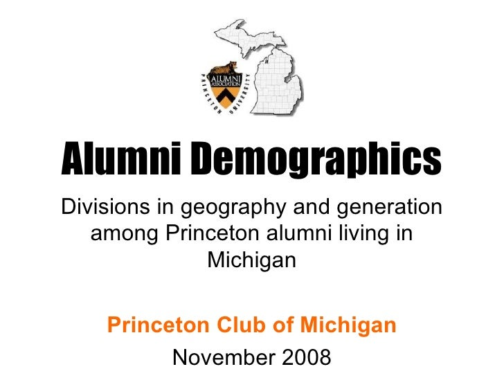 Alumni Demographics Divisions in geography and generation among Princeton alumni living in Michigan Princeton Club of Mich...