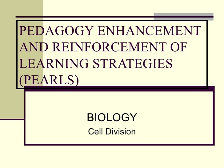 PEDAGOGY ENHANCEMENT AND REINFORCEMENT OF LEARNING STRATEGIES (PEARLS) BIOLOGY Cell Division