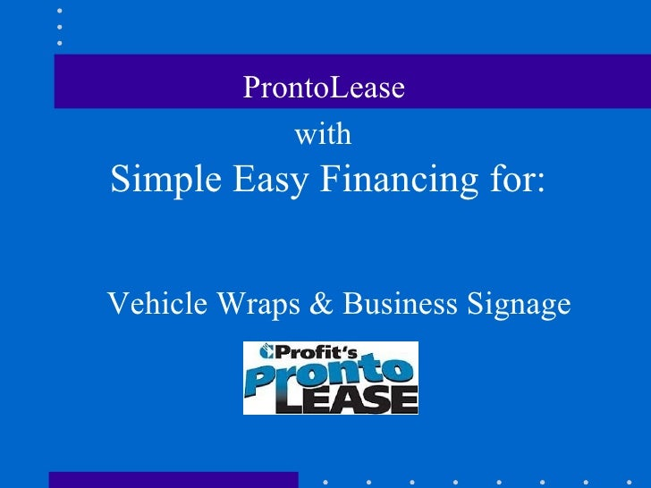 ProntoLease  with   Simple Easy Financing for: Vehicle Wraps & Business Signage