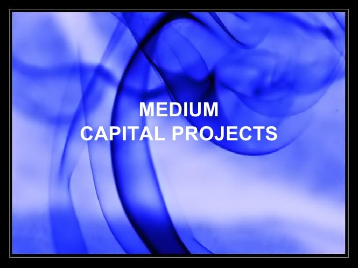 MEDIUM CAPITAL PROJECTS
