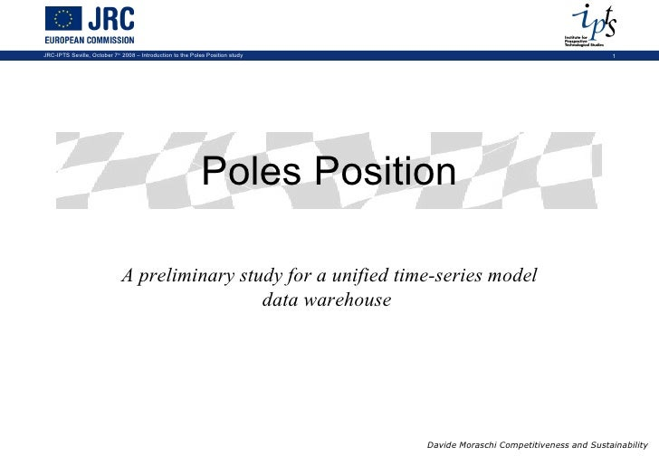 Poles Position A preliminary study for a unified time-series model data warehouse   Davide Moraschi Competitiveness and Su...