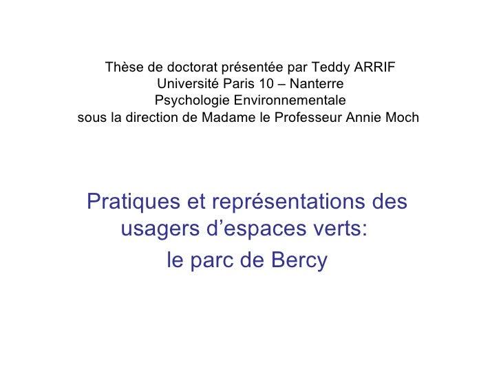 Thèse de doctorat présentée par Teddy ARRIF Université Paris 10 – Nanterre Psychologie Environnementale sous la direction ...