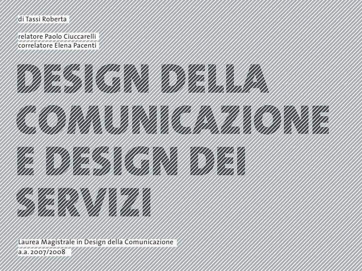 di Tassi Roberta  relatore Paolo Ciuccarelli correlatore Elena Pacenti     Laurea Magistrale in Design della Comunicazione...