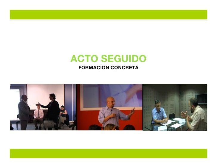 ACTO SEGUIDO  FORMACION CONCRETA