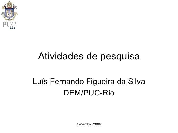 Atividades de pesquisa Luís Fernando Figueira da Silva DEM/PUC-Rio
