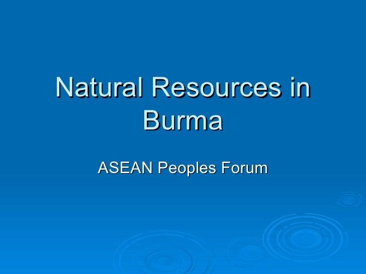 Natural Resources in Burma ASEAN Peoples Forum