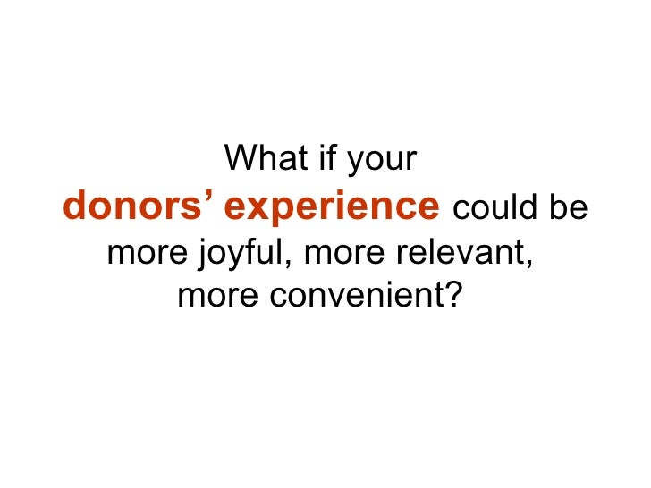 What if your  donors' experience  could be more joyful, more relevant,  more convenient?