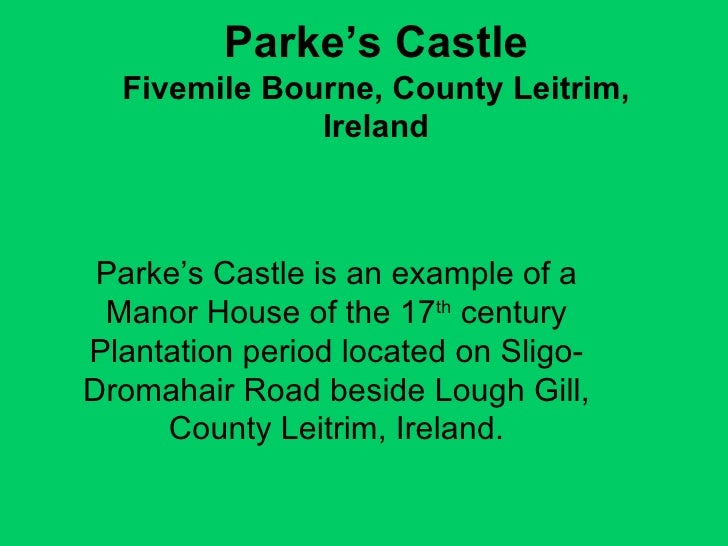 Parke's Castle Fivemile Bourne, County Leitrim, Ireland Parke's Castle is an example of a Manor House of the 17 th  centur...