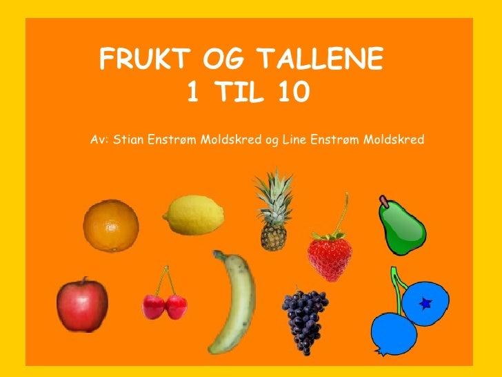 FRUKT OG TALLENE  1 TIL 10 Av: Stian Enstrøm Moldskred og Line Enstrøm Moldskred