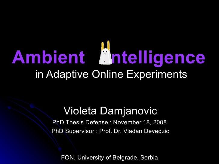 Ambient  ntelligence   in Adaptive Online Experiments Violeta Damjanovic PhD Thesis Defense : November 18, 2008  PhD Super...