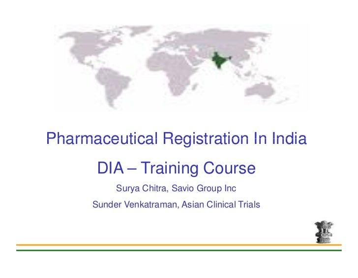 Pharmaceutical Registration In India        DIA – Training Course            Surya Chitra, Savio Group Inc       Sunder Ve...