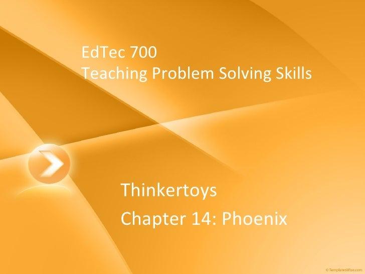EdTec 700 Teaching Problem Solving Skills Thinkertoys Chapter 14: Phoenix
