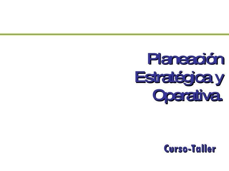 Planeación Estratégica y Operativa. Curso-Taller