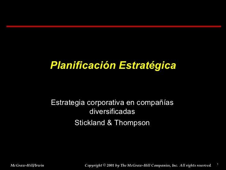 Planificación Estratégica Estrategia corporativa en compañías diversificadas Stickland & Thompson