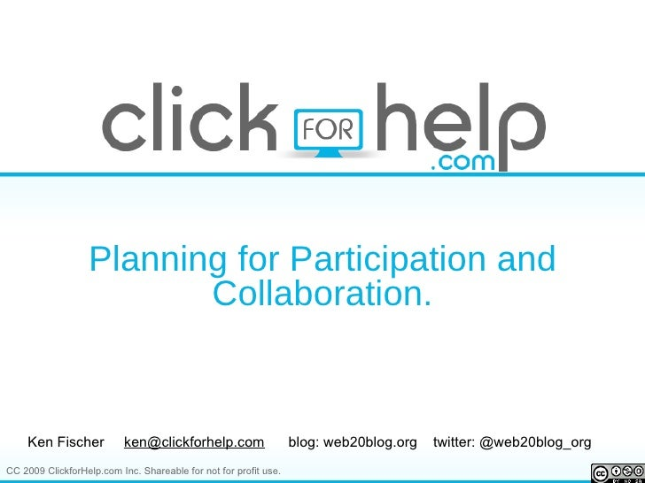 Planning for Participation and Collaboration. Ken Fischer  [email_address]   blog: web20blog.org  twitter: @web20blog_org