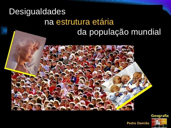 Desigualdades  na  estrutura etária da população mundial Geografia Pedro Damião