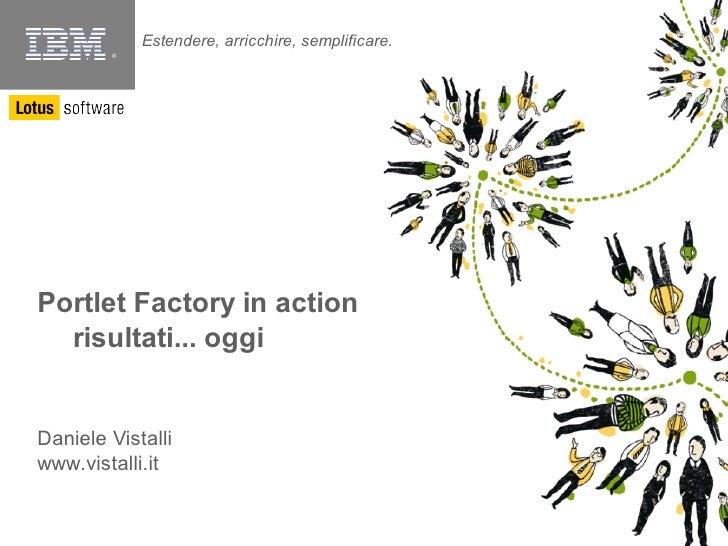 Estendere, arricchire, semplificare.         ®     Portlet Factory in action   risultati... oggi   Daniele Vistalli www.vi...
