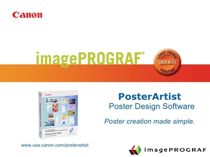 PosterArtist Poster Design Software www.usa.canon.com/posterartist Poster creation made simple.