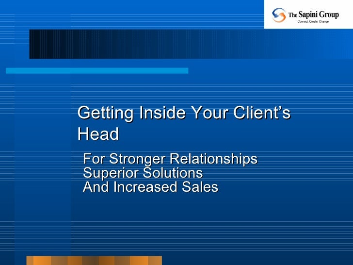 Getting Inside Your Client's Head  For Stronger Relationships Superior Solutions And Increased Sales