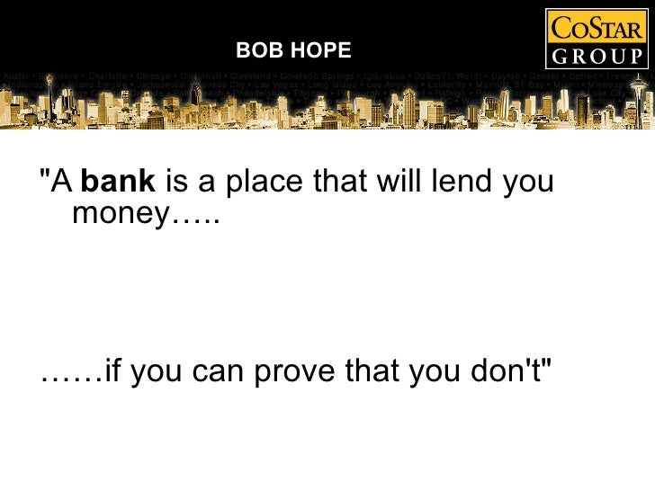 """""""A  bank  is a place that will lend you money….. …… if you can prove that you don't"""" BOB HOPE"""