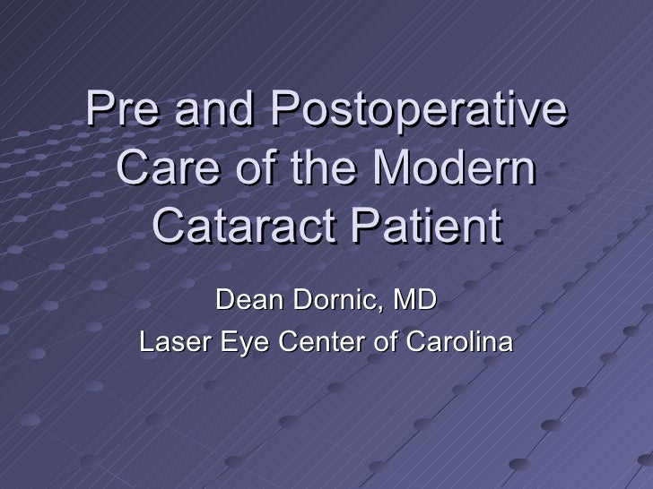 Pre and Postoperative Care of the Modern Cataract Patient Dean Dornic, MD Laser Eye Center of Carolina