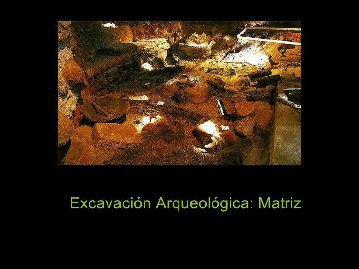 Excavación   Arqueológica: Matriz