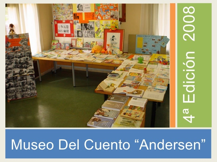 "<ul><li>Museo Del Cuento ""Andersen"" </li></ul><ul><li>4ª Edición  2008 </li></ul>"