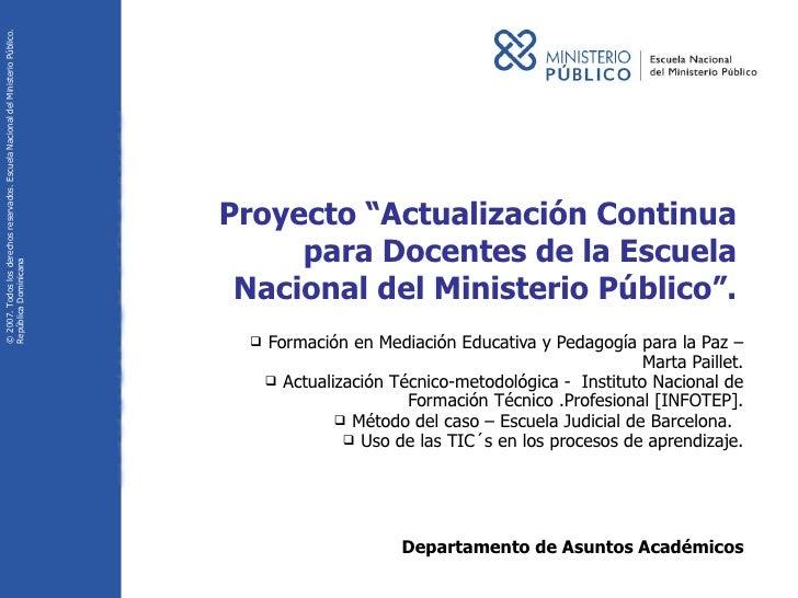 """Proyecto """"Actualización Continua para Docentes de la Escuela Nacional del Ministerio Público"""". <ul><li>Formación en Mediac..."""