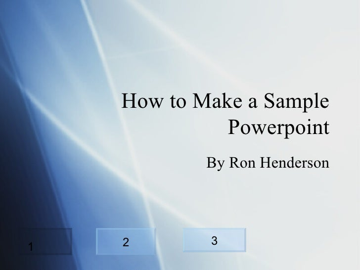 How to Make a Sample Powerpoint By Ron Henderson 2 3 1