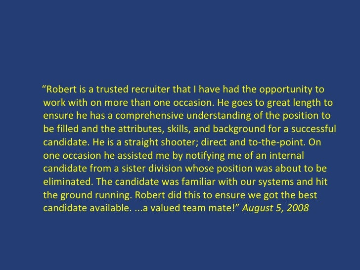 """<ul><li>"""" Robert is a trusted recruiter that I have had the opportunity to work with on more than one occasion. He goes to..."""
