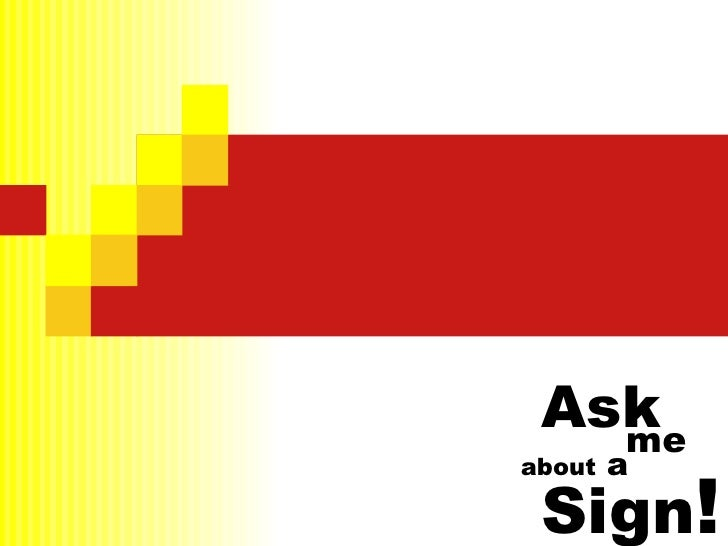 Ask me about  a Sign !