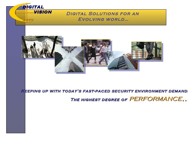 Digital Solutions for an  Evolving world… DIGITAL  VISION CCTV Keeping up with today's fast-paced security environment dem...