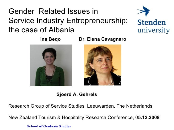 Gender  Related Issues in  Service Industry Entrepreneurship: the case of Albania  Sjoerd A. Gehrels  Research Group of ...