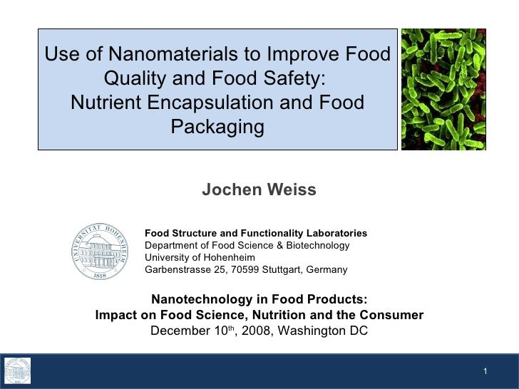 Use of Nanomaterials to Improve Food Quality and Food Safety:  Nutrient Encapsulation and Food Packaging Jochen Weiss Food...