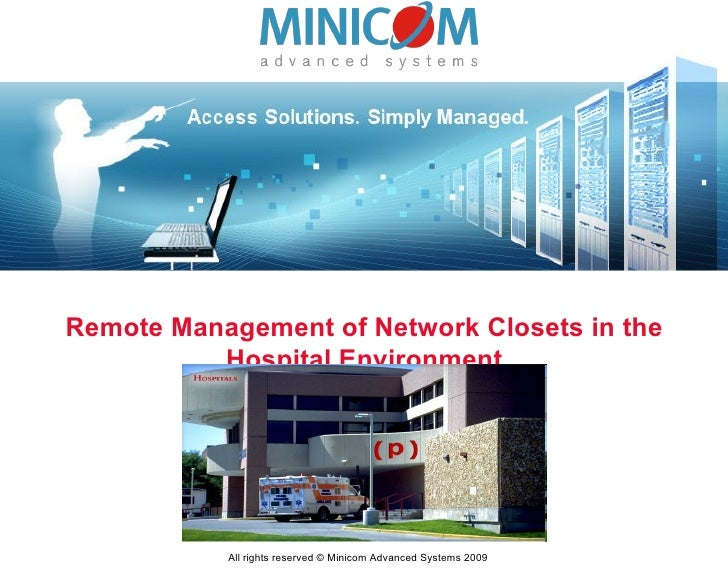 Remote Management of Network Closets in the Hospital Environment All rights reserved © Minicom Advanced Systems 2009