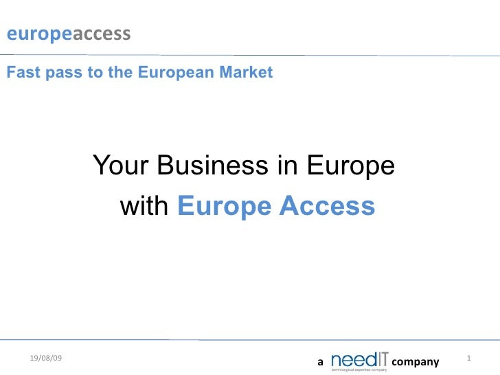Your Business in Europe  with  Europe Access 06/06/09 Fast pass to the European Market a company