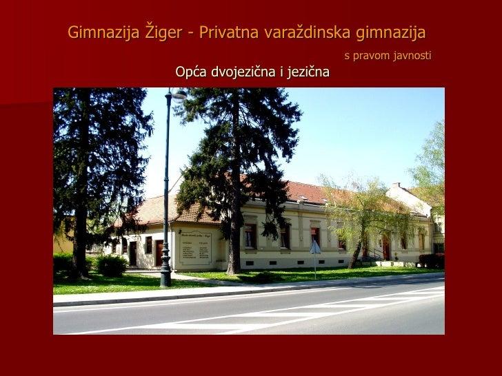 Gimnazija Žiger -   Privatna varaždinska gimnazija     s pravom javnosti   Opća dvojezična i jezična
