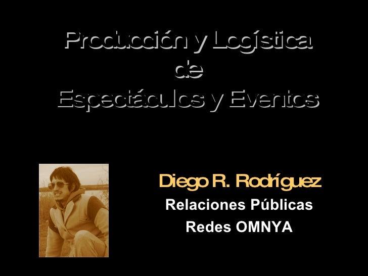Producción y Logística de Espectáculos y Eventos Diego R. Rodríguez Relaciones Públicas Redes OMNYA