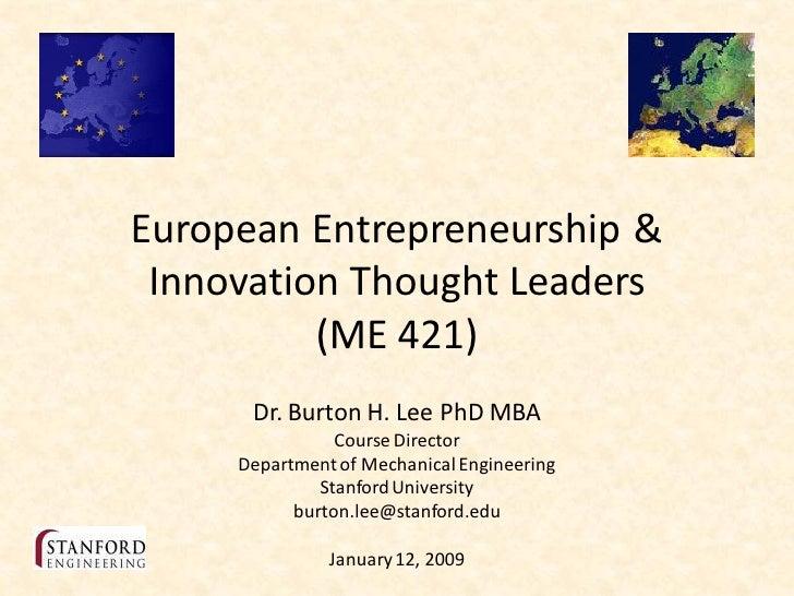 European Entrepreneurship &  Innovation Thought Leaders           (ME 421)       Dr. Burton H. Lee PhD MBA                ...