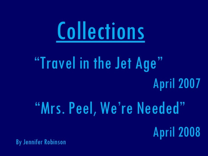 """Collections """" Travel in the Jet Age"""" April 2007 """" Mrs. Peel, We're Needed"""" April 2008 By Jennifer Robinson"""