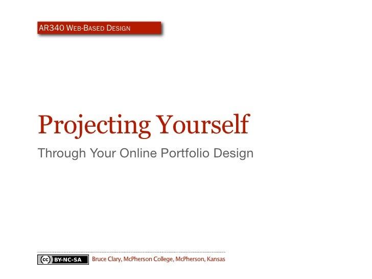 CM475 SENIOR SEMINAR IN COMM               Projecting Yourself               Through Your Online Portfolio Design