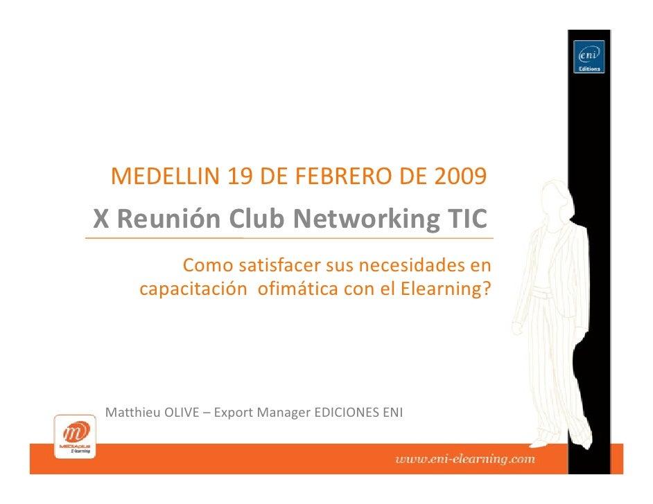 MEDELLIN 19 DE FEBRERO DE 2009 X Reunión Club Networking TIC          Como satisfacer sus necesidades en      capacitación...